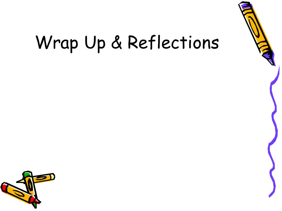Wrap Up & Reflections