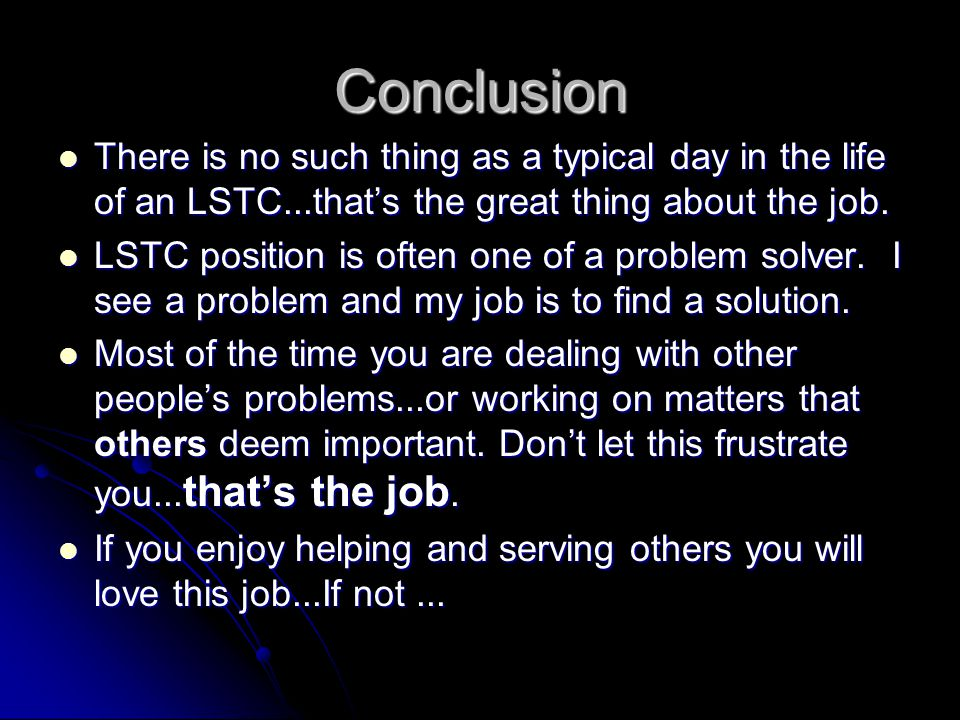 Conclusion There is no such thing as a typical day in the life of an LSTC...that's the great thing about the job.