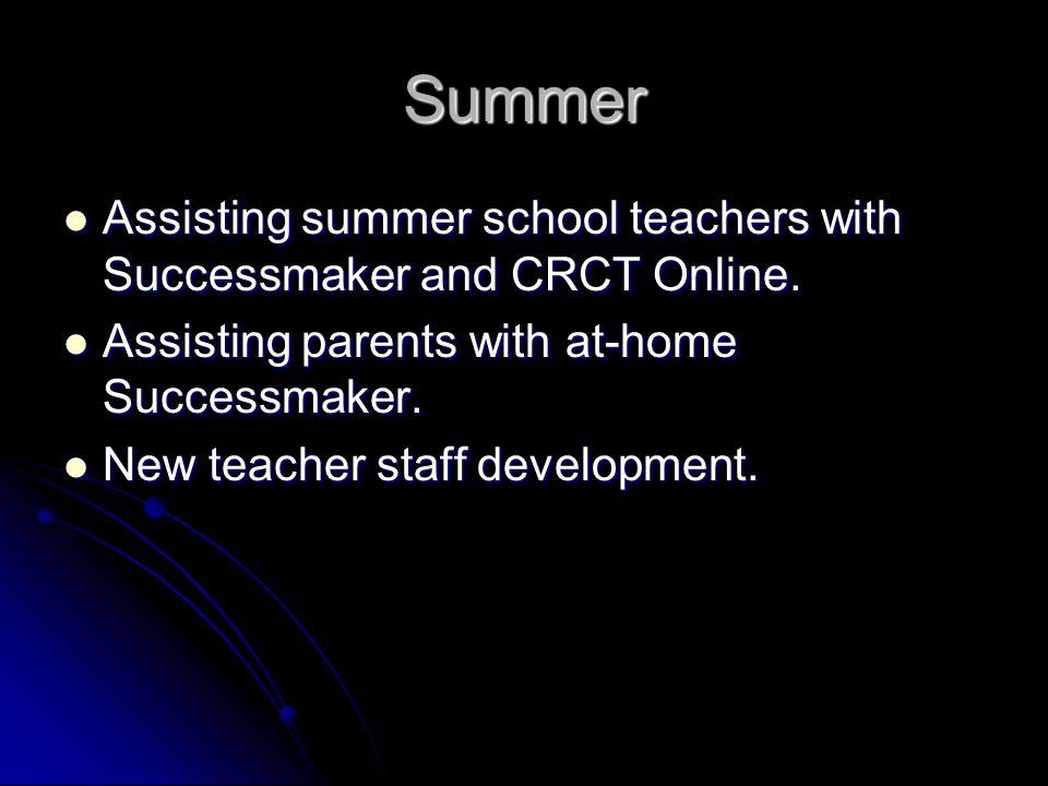 Summer Assisting summer school teachers with Successmaker and CRCT Online.