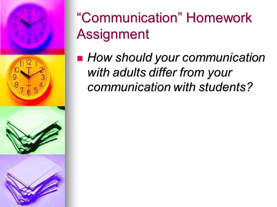 Communication Homework Assignment How should your communication with adults differ from your communication with students.