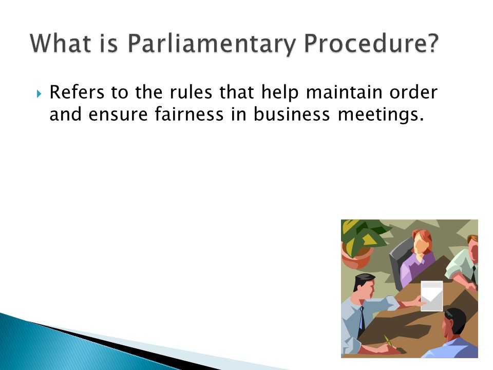  Refers to the rules that help maintain order and ensure fairness in business meetings.