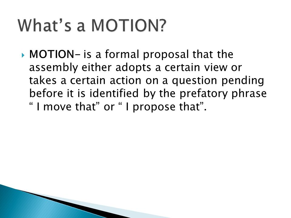  MAIN MOTIONS- are subdivided into two classes- ◦ General Main Motions- are those through which certain subjects or ideas are proposed to the assembly for its consideration.