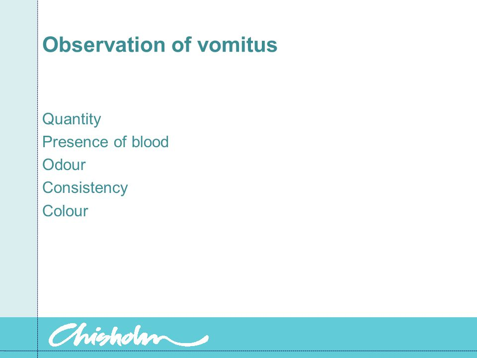 Observation of vomitus Quantity Presence of blood Odour Consistency Colour