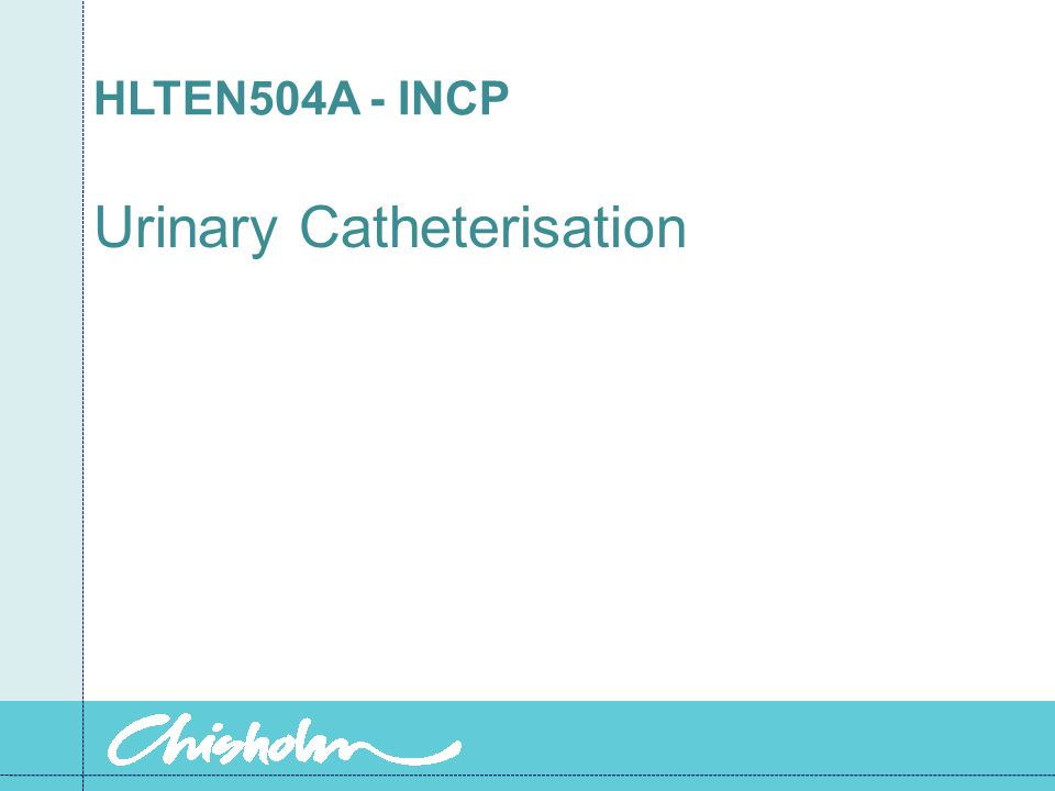 HLTEN504A - INCP Urinary Catheterisation