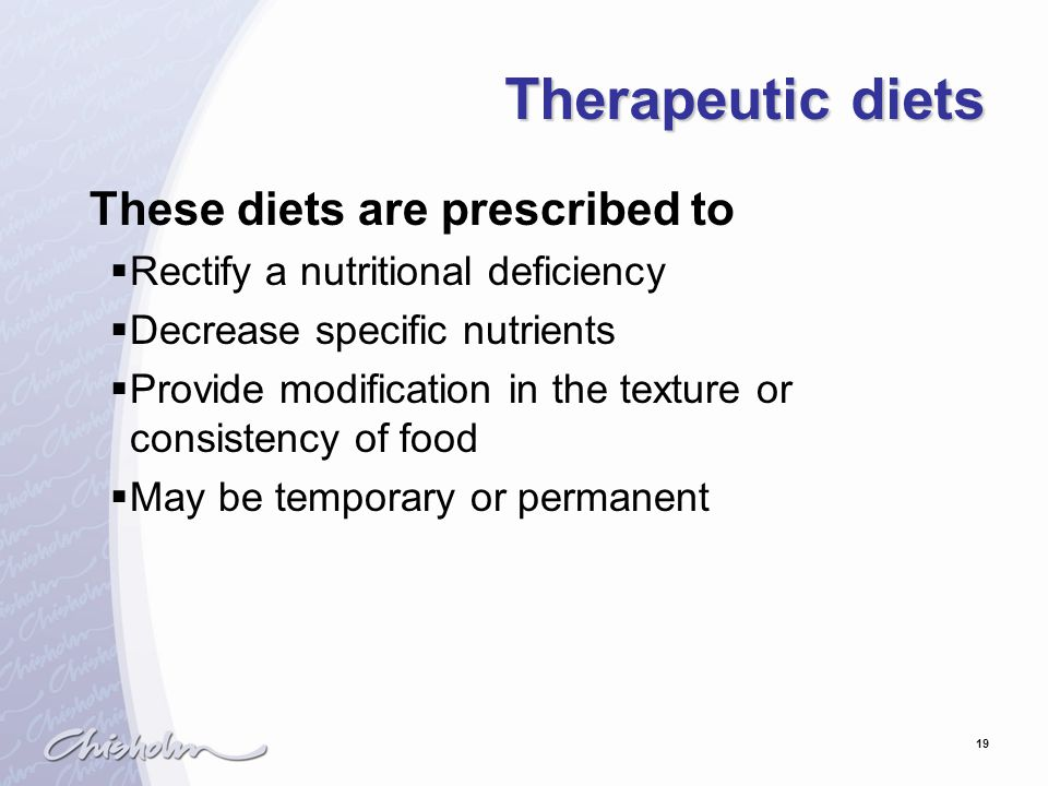 19 Therapeutic diets These diets are prescribed to  Rectify a nutritional deficiency  Decrease specific nutrients  Provide modification in the text