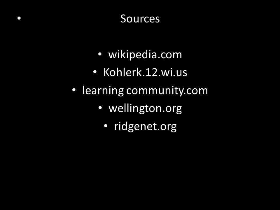 Sources wikipedia.com Kohlerk.12.wi.us learning community.com wellington.org ridgenet.org