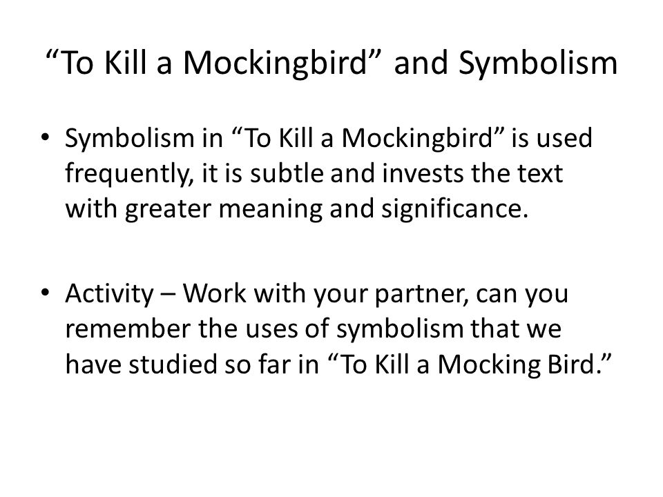 Solo Activity Using the notes you have taken write a paragraph in formal critical essay style about Harper Lee's use of symbolism in To Kill a Mockingbird Start with: Lee uses subtle symbolism throughout the novel to invest the text with greater meaning and to highlight the main themes...