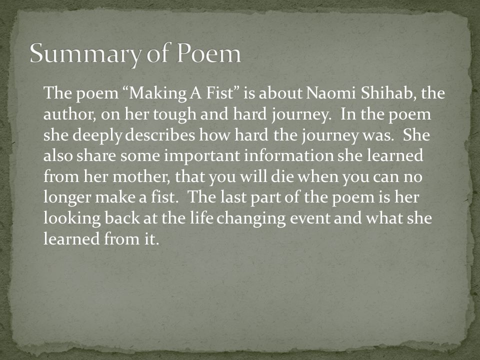 The poem Making A Fist is about Naomi Shihab, the author, on her tough and hard journey.