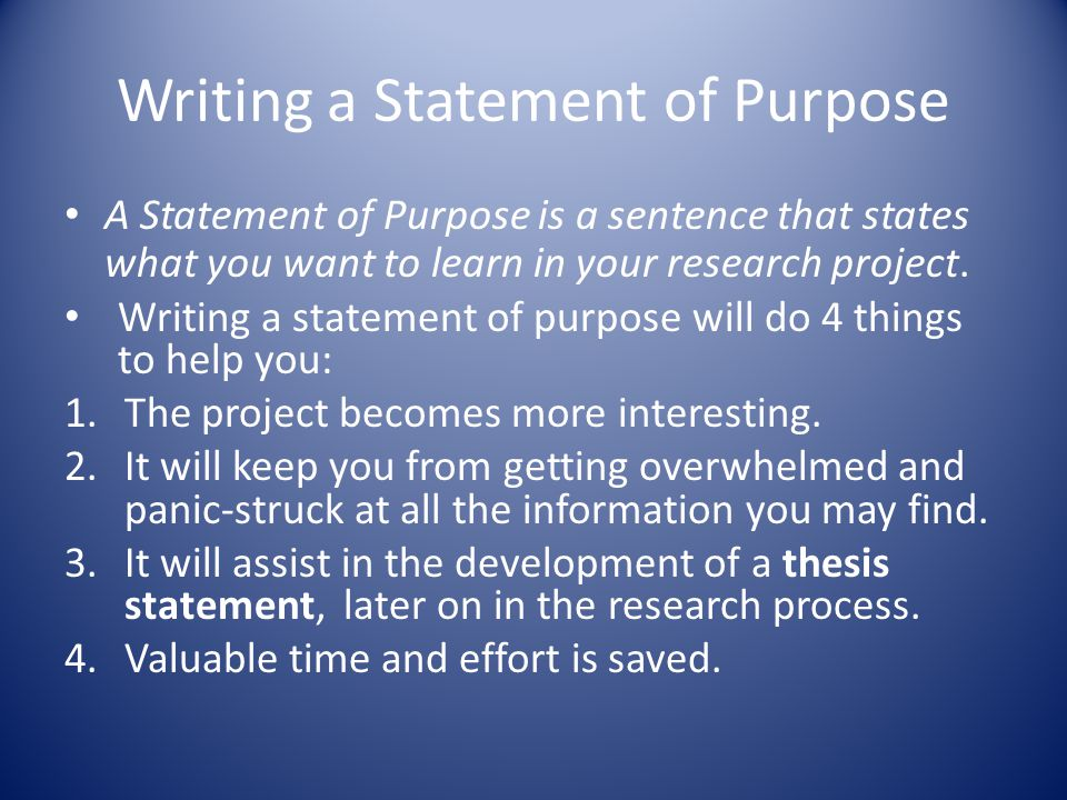Writing a Statement of Purpose A Statement of Purpose is a sentence that states what you want to learn in your research project. Writing a statement o
