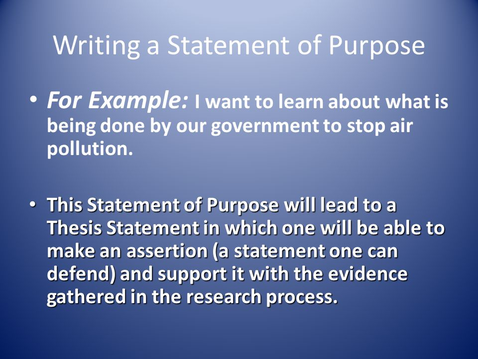 Writing a Statement of Purpose For Example: I want to learn about what is being done by our government to stop air pollution.