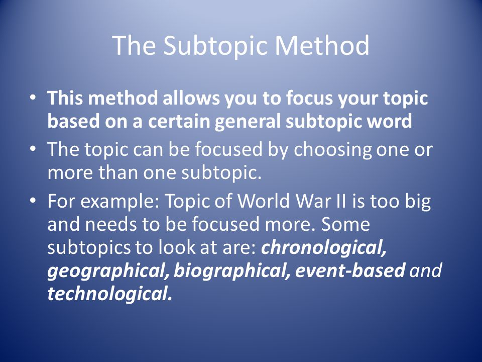 The Subtopic Method This method allows you to focus your topic based on a certain general subtopic word The topic can be focused by choosing one or more than one subtopic.