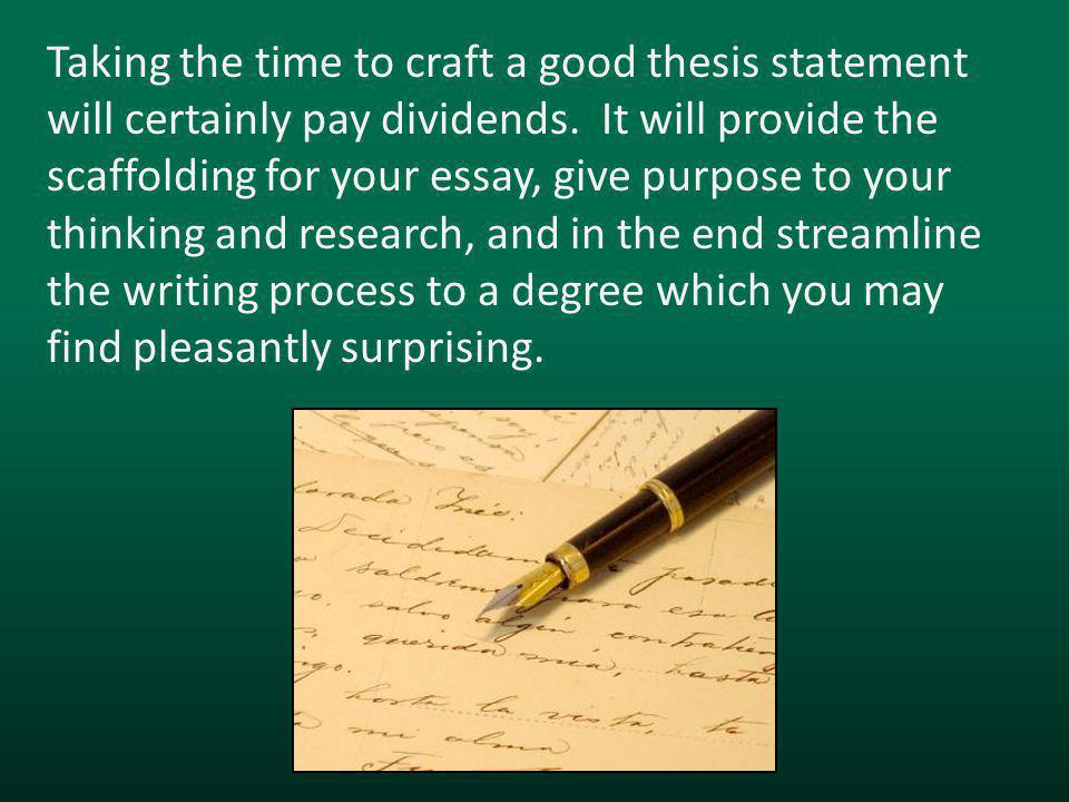 Taking the time to craft a good thesis statement will certainly pay dividends.