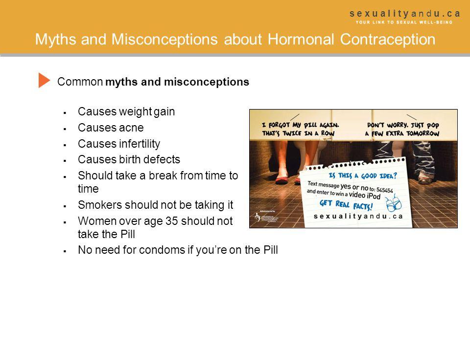 s e x u a l i t y a n d u. c a Myths and Misconceptions about Hormonal Contraception Common myths and misconceptions  Causes weight gain  Causes acn