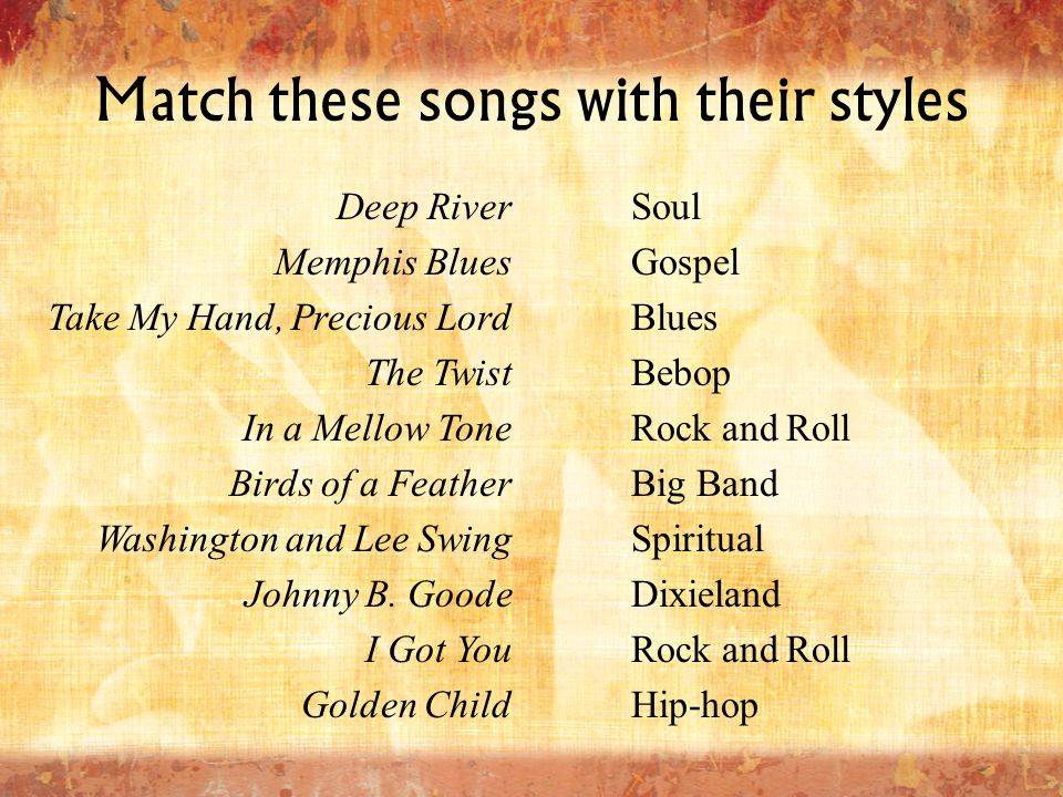Match these songs with their styles Deep River Memphis Blues Take My Hand, Precious Lord The Twist In a Mellow Tone Birds of a Feather Washington and