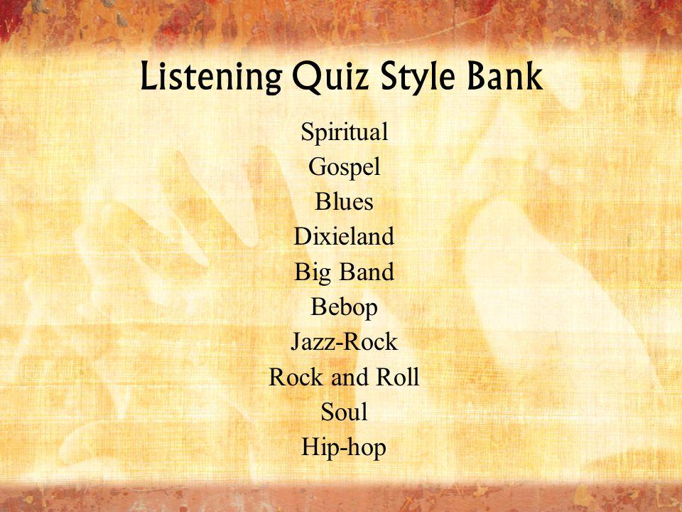 Listening Quiz Style Bank Spiritual Gospel Blues Dixieland Big Band Bebop Jazz-Rock Rock and Roll Soul Hip-hop