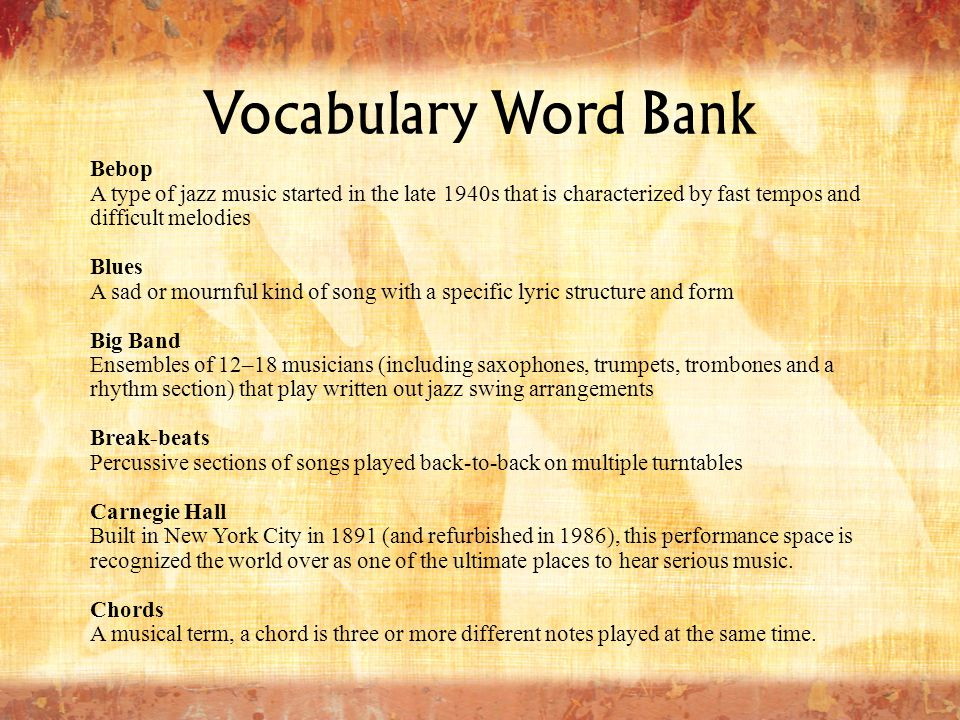 Vocabulary Word Bank Bebop A type of jazz music started in the late 1940s that is characterized by fast tempos and difficult melodies Blues A sad or m