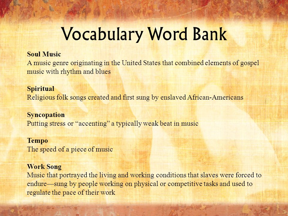 Vocabulary Word Bank Soul Music A music genre originating in the United States that combined elements of gospel music with rhythm and blues Spiritual