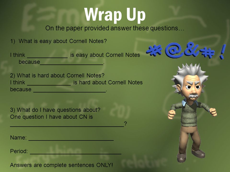 Wrap Up On the paper provided answer these questions… 1)What is easy about Cornell Notes.