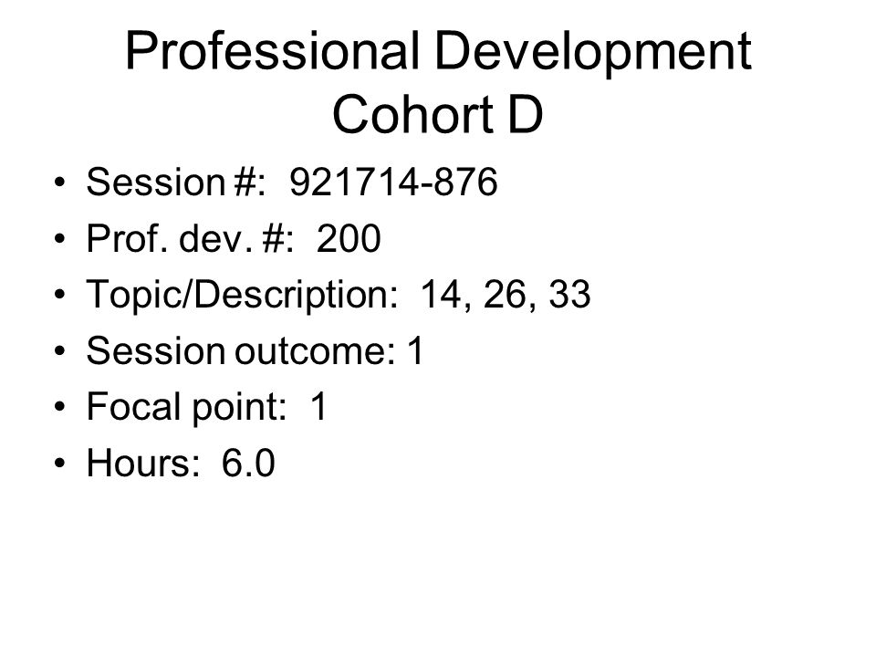 Professional Development Cohort C Session #: Prof.