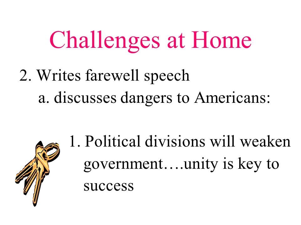 Challenges at Home 2. Writes farewell speech a. discusses dangers to Americans: 1.