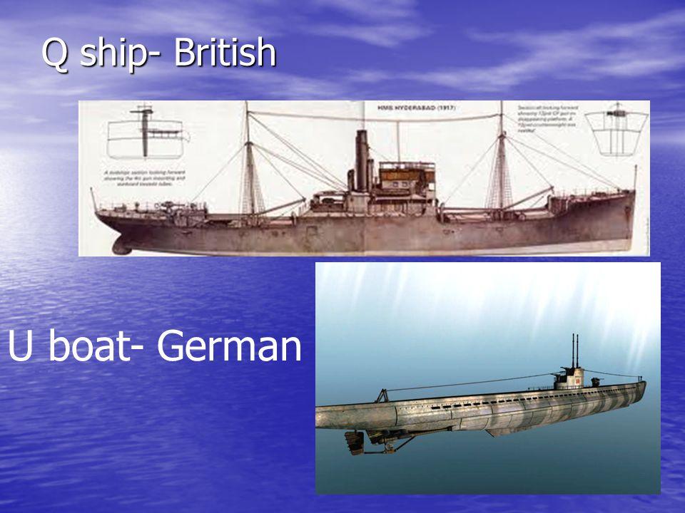 Q ship- British U boat- German