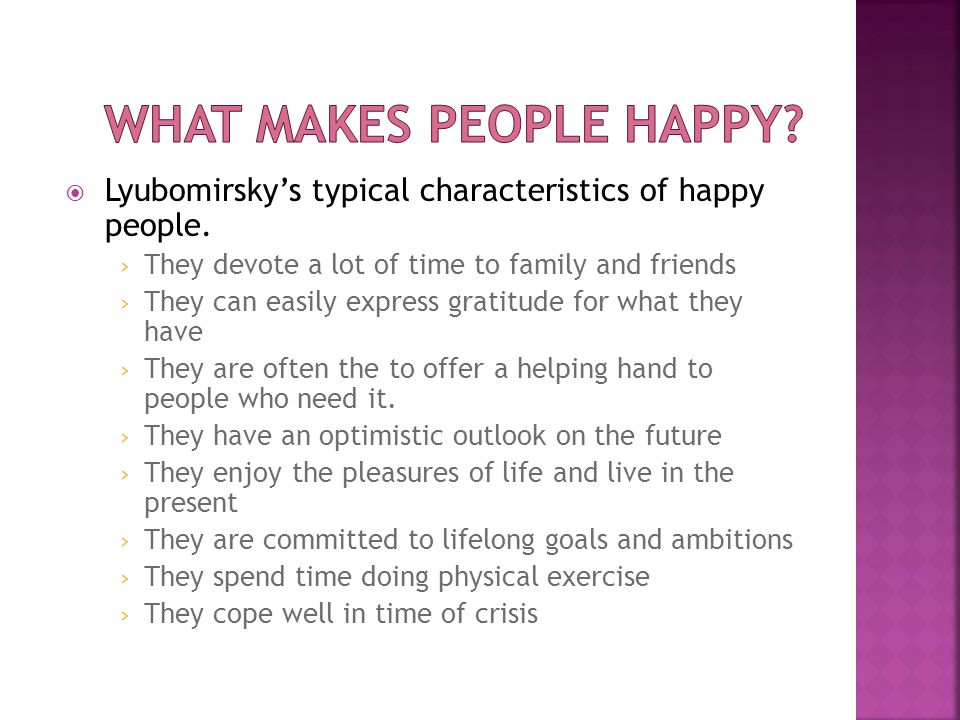  Lyubomirsky's typical characteristics of happy people. › They devote a lot of time to family and friends › They can easily express gratitude for wha
