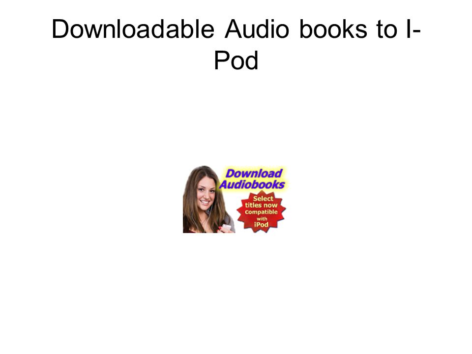 Downloadable Audio books to I- Pod