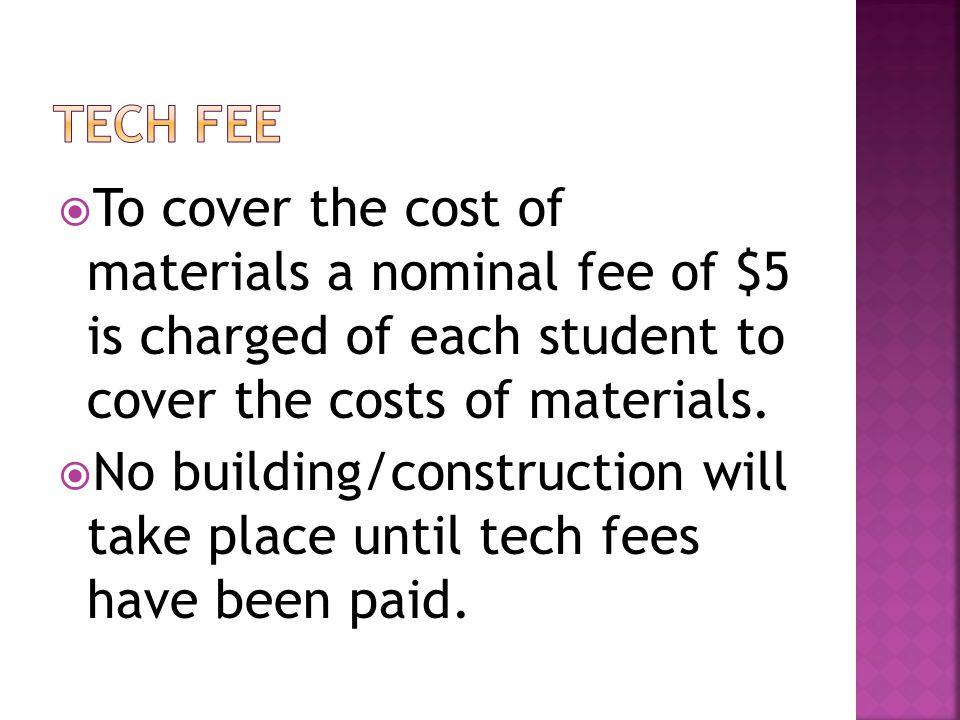  To cover the cost of materials a nominal fee of $5 is charged of each student to cover the costs of materials.