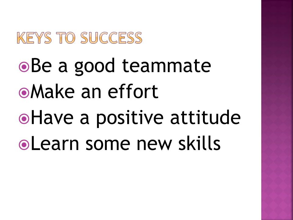  Be a good teammate  Make an effort  Have a positive attitude  Learn some new skills