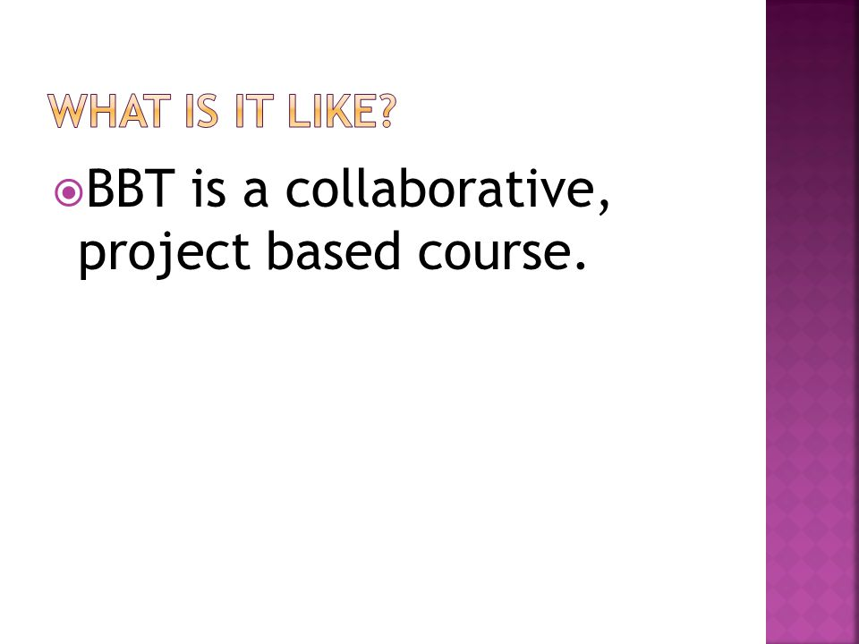  BBT is a collaborative, project based course.
