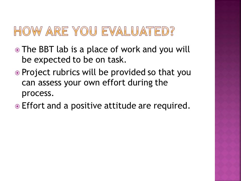  The BBT lab is a place of work and you will be expected to be on task.