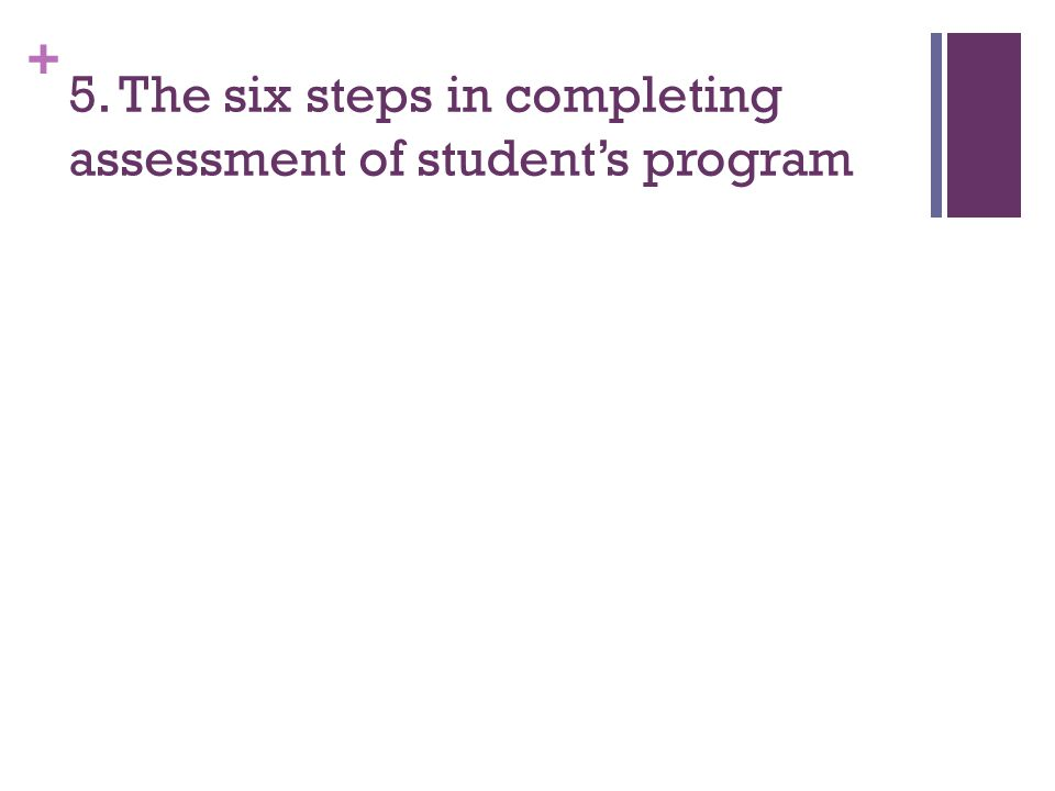 + 5. The six steps in completing assessment of student's program