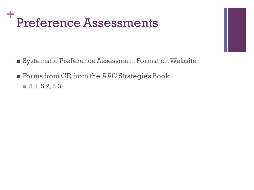 + Preference Assessments Systematic Preference Assessment Format on Website Forms from CD from the AAC Strategies Book 5.1, 5.2, 5.3