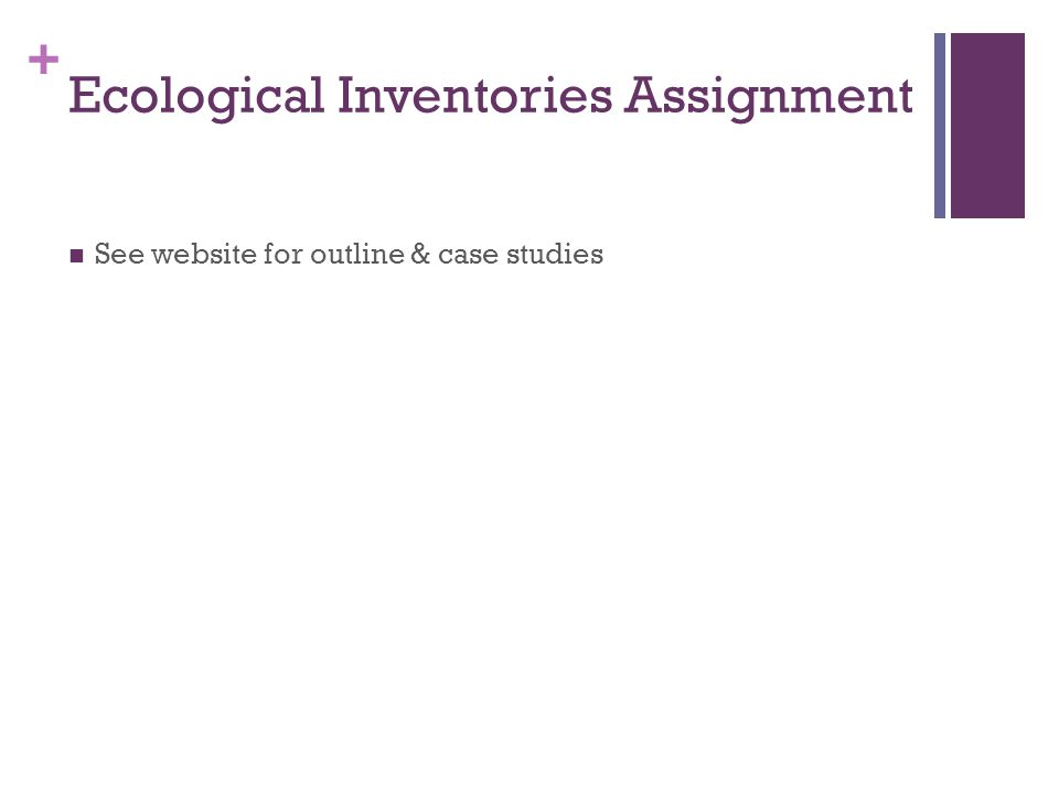 + Ecological Inventories Assignment See website for outline & case studies