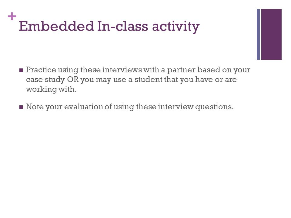 + Practice using these interviews with a partner based on your case study OR you may use a student that you have or are working with.