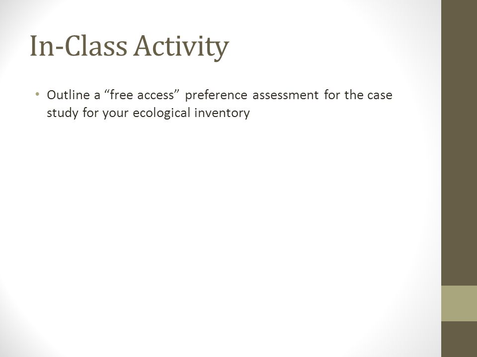 "In-Class Activity Outline a ""free access"" preference assessment for the case study for your ecological inventory"