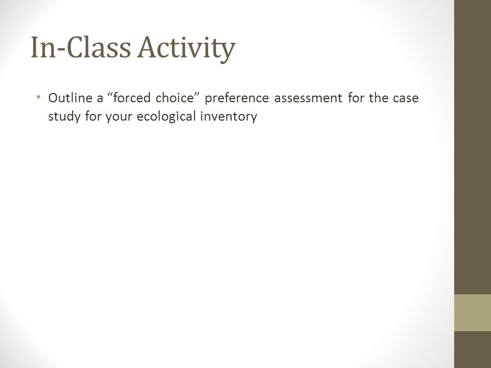 "In-Class Activity Outline a ""forced choice"" preference assessment for the case study for your ecological inventory"