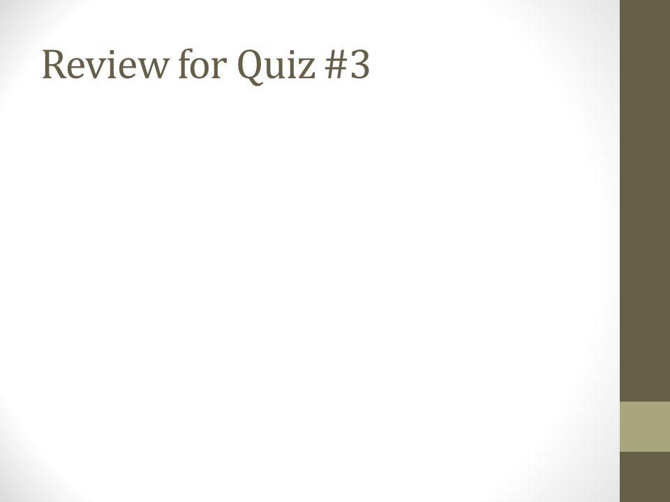 Review for Quiz #3