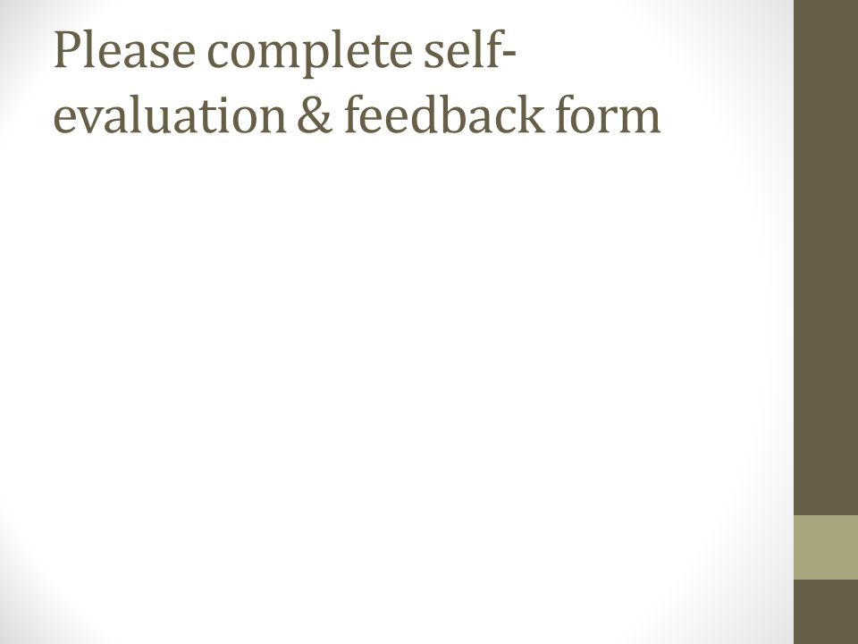 Please complete self- evaluation & feedback form