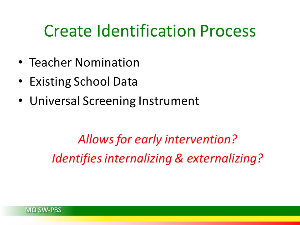 Teacher Nomination Existing School Data Universal Screening Instrument Allows for early intervention? Identifies internalizing & externalizing? Create