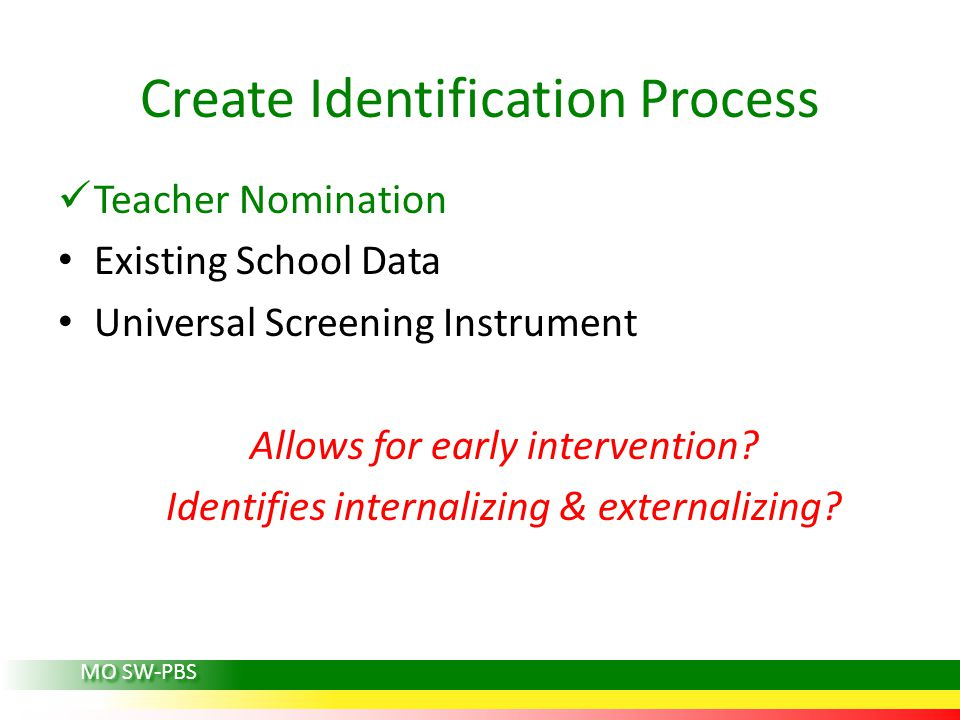 Teacher Nomination Existing School Data Universal Screening Instrument Allows for early intervention.