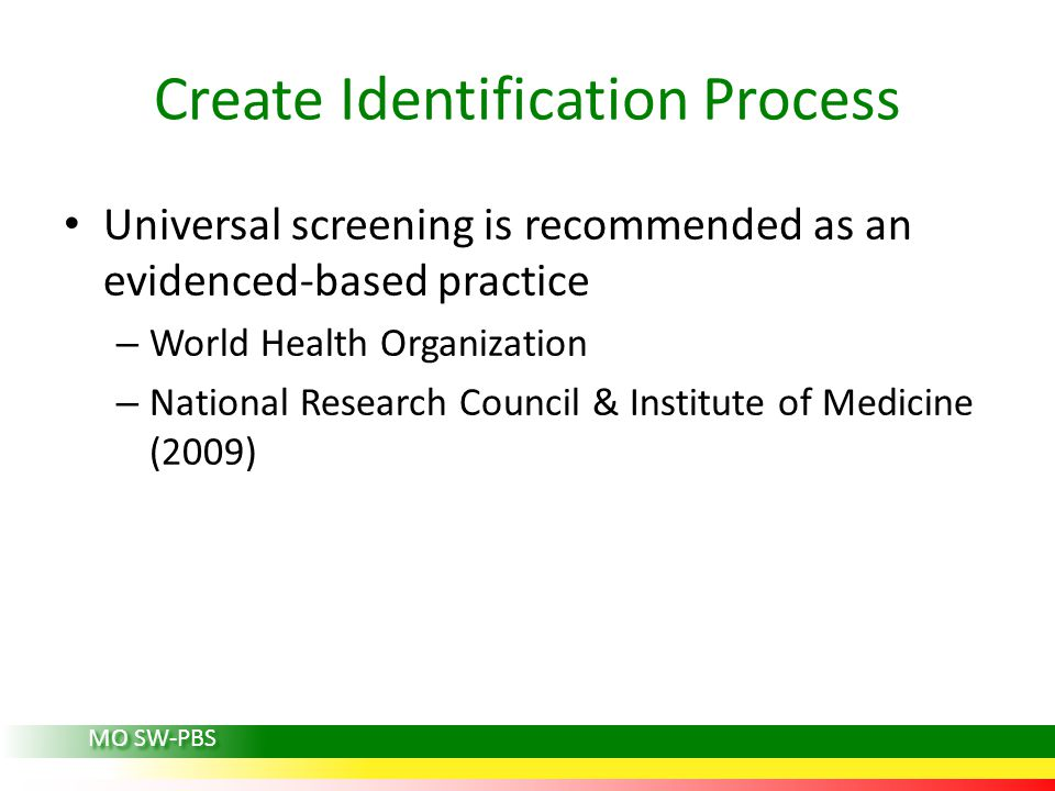 Universal screening is recommended as an evidenced-based practice – World Health Organization – National Research Council & Institute of Medicine (200