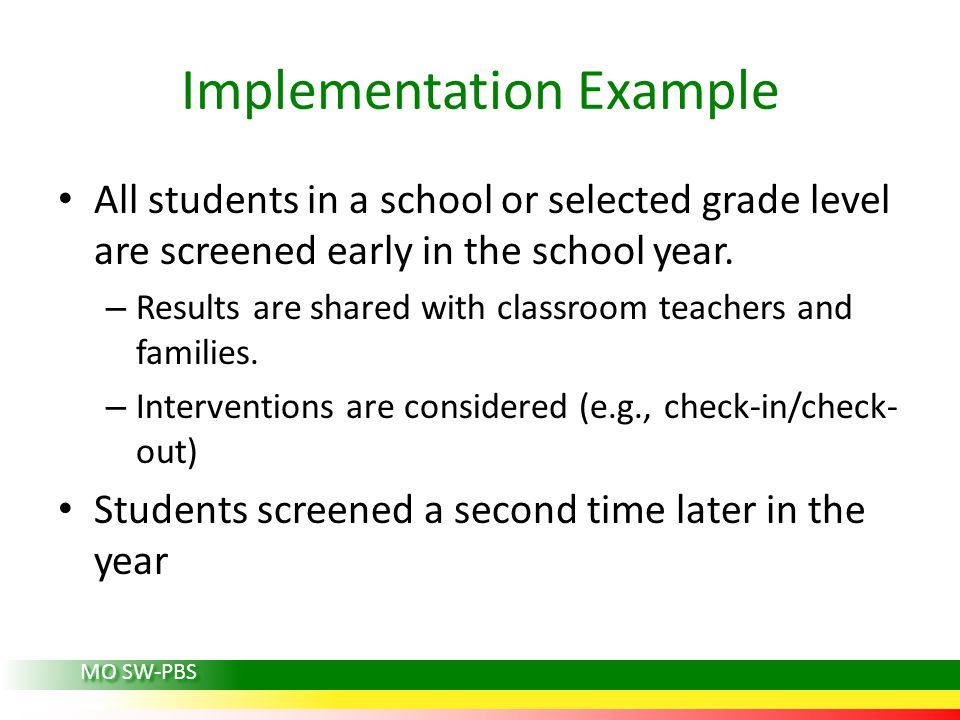 Implementation Example All students in a school or selected grade level are screened early in the school year. – Results are shared with classroom tea