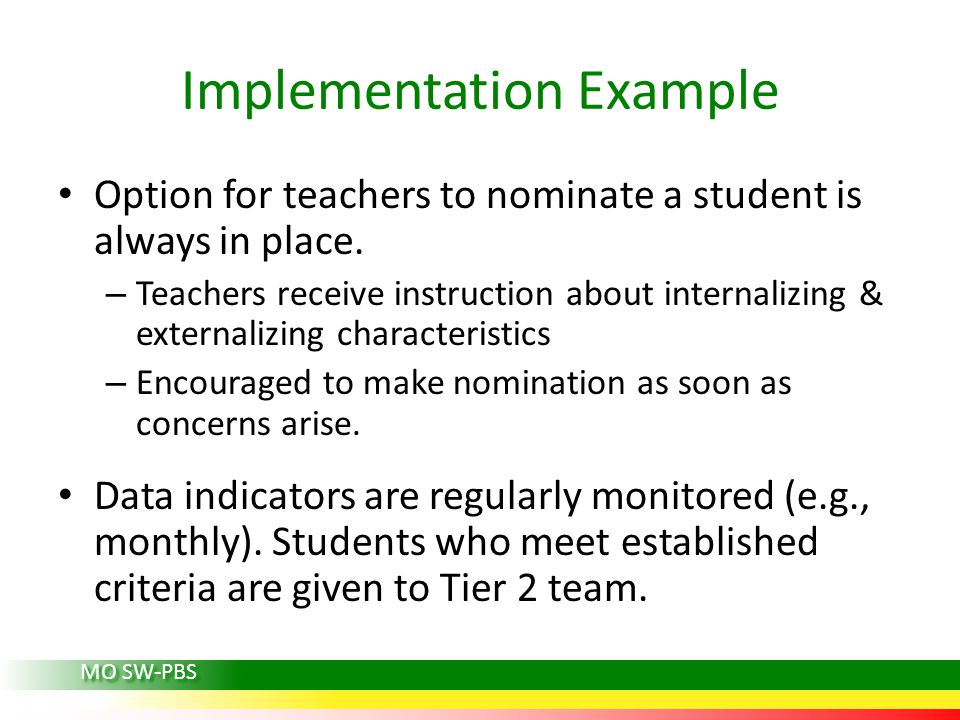 Implementation Example Option for teachers to nominate a student is always in place. – Teachers receive instruction about internalizing & externalizin