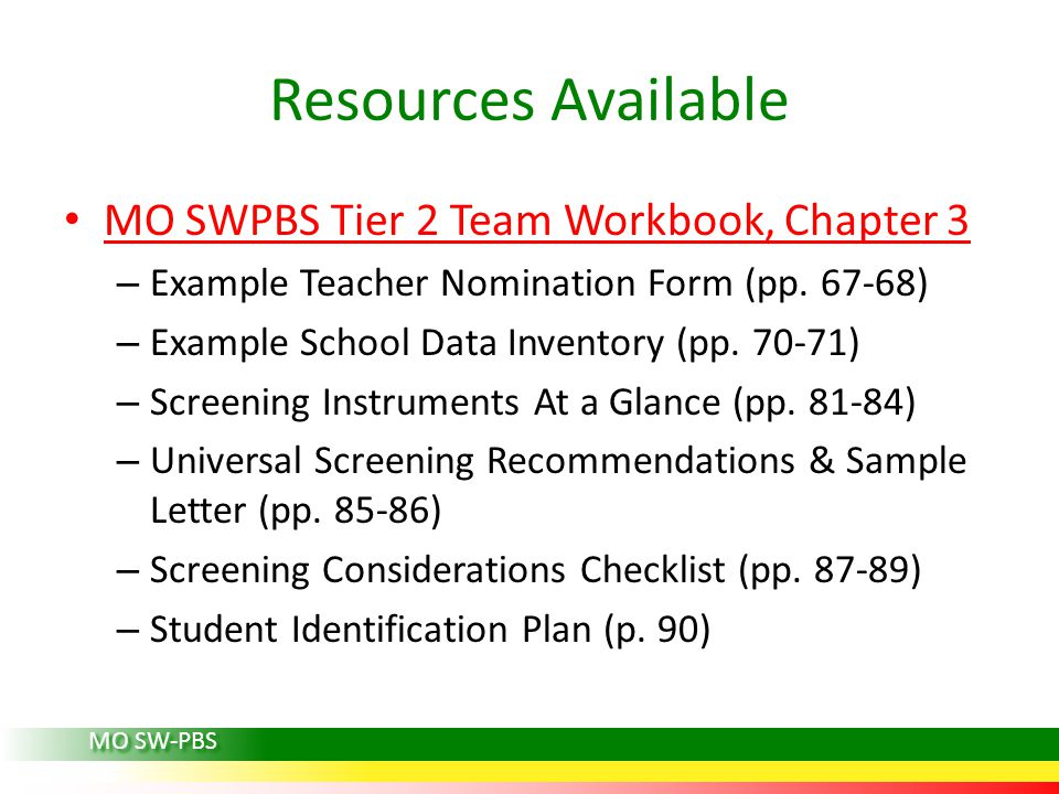 Resources Available MO SWPBS Tier 2 Team Workbook, Chapter 3 – Example Teacher Nomination Form (pp. 67-68) – Example School Data Inventory (pp. 70-71)