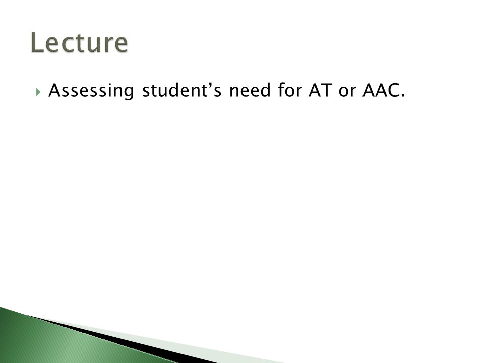  Assessing student's need for AT or AAC.
