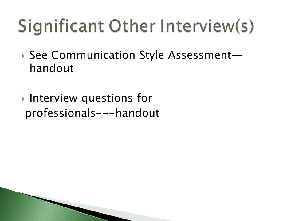  See Communication Style Assessment— handout  Interview questions for professionals---handout