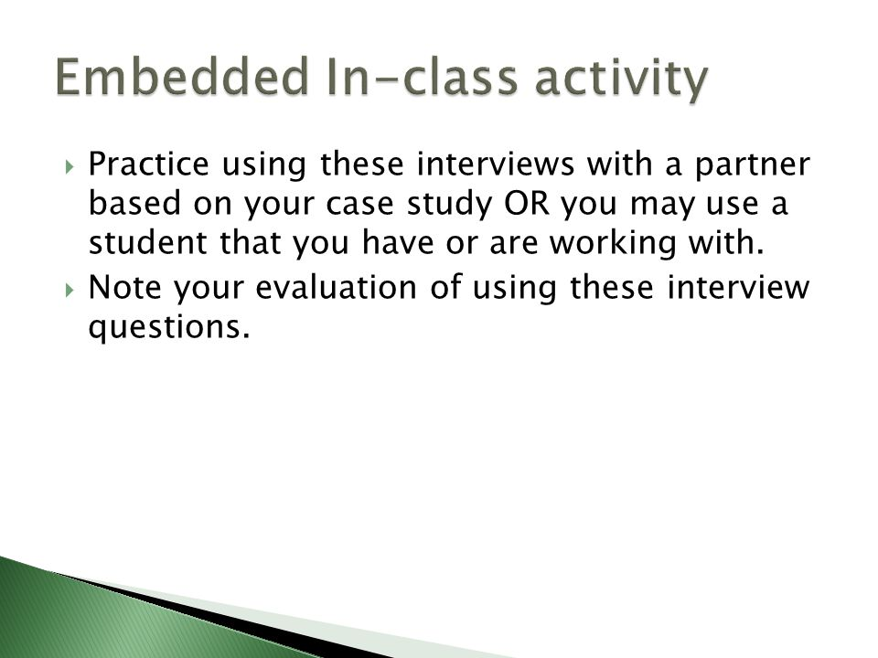  Practice using these interviews with a partner based on your case study OR you may use a student that you have or are working with.