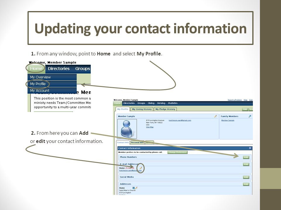 Updating your contact information 1. From any window, point to Home 2. From here you can Add and select My Profile. or edit your contact information.