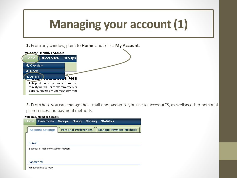 Managing your account (1) 1. From any window, point to Home 2. From here you can change the e-mail and password you use to access ACS, as well as othe